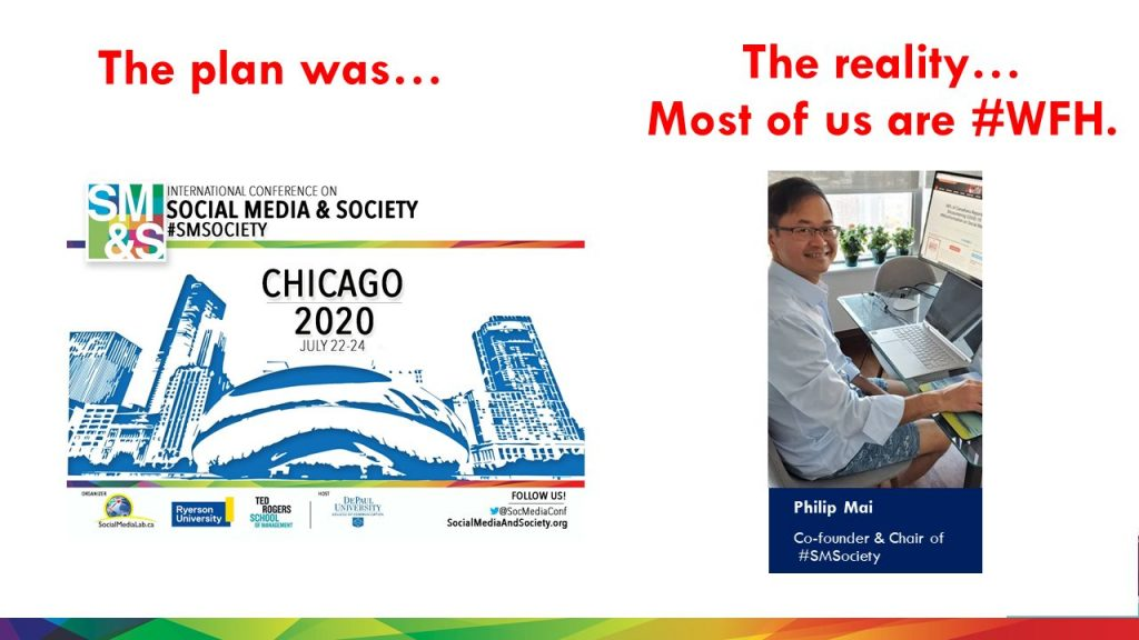 This year, the original plan was to host the conference in Chicago, but the reality turned out to be quite different…. As you know, on March 11 the World Health Organization (WHO) declared COVID-19 to be a pandemic. Following this declaration, the SMSociety organizing committee decided to move the conference to a virtual format to ensure the safety of our research community and to discourage international travel that might further spread the disease.